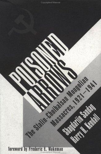 Poisoned Arrows: The Stalin-choibalsan Mongolian Massacres, 1921-1941