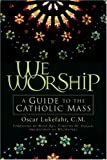 img - for We Worship: A Guide to the Catholic Mass book / textbook / text book