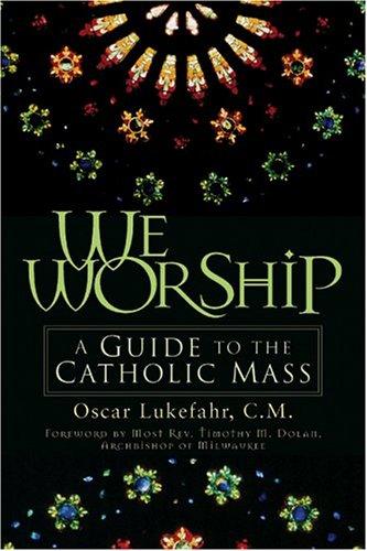 We Worship: A Guide to the Catholic Mass, Father Oscar Lukefahr CM