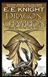 Dragon Champion (One of the Age of Fire: #1) (0451463633) by Knight, E.E.