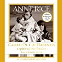 Called Out of Darkness: A Spiritual Confession (       UNABRIDGED) by Anne Rice Narrated by Kirsten Potter