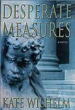 Desperate Measures (Barbara Holloway Novels) (031227663X) by Wilhelm, Kate