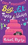 Coco Pinchards Big Fat Tipsy Wedding: A Funny, Feel-Good Romantic Comedy