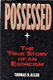 POSSESSED:  The True Story of An Exorcism (038542034X) by Thomas B. Allen