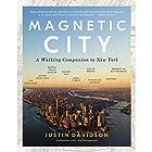 Magnetic City: A Walking Companion to New York Hörbuch von Justin Davidson Gesprochen von: Justin Davidson, Eliza Foss