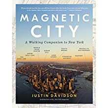 Magnetic City: A Walking Companion to New York | Livre audio Auteur(s) : Justin Davidson Narrateur(s) : Justin Davidson, Eliza Foss