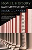 Novel History: Historians and Novelists Confront America's Past (and Each Other) (0684857669) by Mark C. Carnes