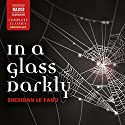 In a Glass Darkly (       UNABRIDGED) by Joseph Sheridan Le Fanu Narrated by Nicholas Boulton, David Horovitch, Jonathan Keeble, Daniel Philpott, Sean Barrett, Alison Pettitt