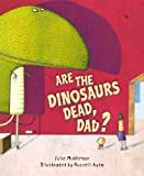 Are the Dinosaurs Dead, Dad? by Julie Middleton (2013)