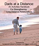 Dads at a Distance: An Activities Handbook For Strengthening Long Distance Relationships