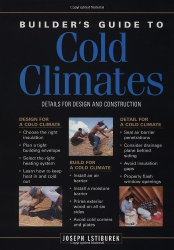 Builder's Guide to Cold Climates: A Comprehensive Guide to the Best Cold-Climate Building Techniques