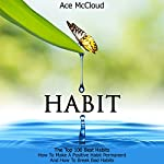 Habit: The Top 100 Best Habits: How to Make a Positive Habit Permanent and How to Break Bad Habits | Ace McCloud
