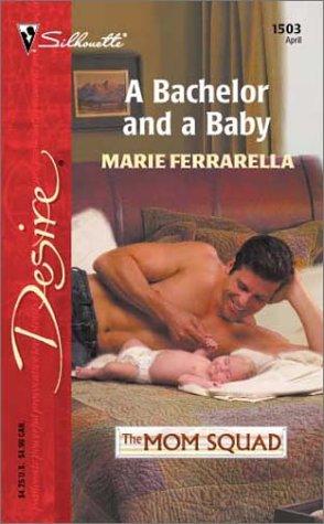 A Bachelor and a Baby: The Mom Squad (Silhouette Desire) (Silhouette Desire), MARIE FERRARELLA