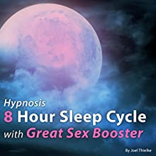 Hypnosis 8 Hour Sleep Cycle with Great Sex Booster: The Sleep Learning System Speech by Joel Thielke Narrated by Joel Thielke