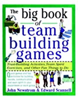 The Big Book of Team Building Games: Trust-Building Activities, Team Spirit Exercises, and Other Fun Things to Do (Big Book Series)