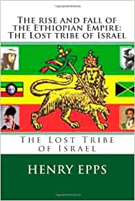 The rise and fall of the Ethiopian Empire: The Lost tribe of Israel