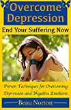 img - for Overcome Depression and End Your Suffering Now: An In-Depth Guide for Overcoming Depression, Increasing Self-Esteem, and Getting Your Life Back On Track (The REAL Depression Cure) book / textbook / text book