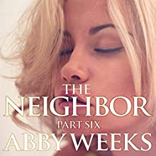 The Neighbor 6: Lust in the Suburbs (       UNABRIDGED) by Abby Weeks Narrated by Bailey Varness