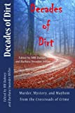 img - for Decades of Dirt: Murder, Mystery and Mayhem from the Crossroads of Crime book / textbook / text book
