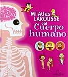 Mi Atlas Larousse del cuerpo humano (...