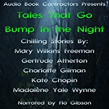 Tales That Go Bump in the Night Audiobook by Mary Wilkins Freeman, Gertrude Atherton, Charlotte Gilman, Kate Chopin, Madalene Yale Wynne Narrated by Flo Gibson