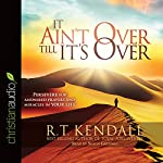 It Ain't over till It's over: Persevere for Answered Prayers and Miracles in Your Life | R. T. Kendall