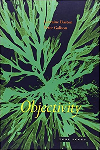Objectivity by Lorraine J. Daston & Peter Galison