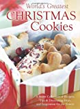 The World s Greatest Christmas Cookies: A Sweet Collection of Recipes, Tips and Decorating Ideas, and Inspiration for the Season