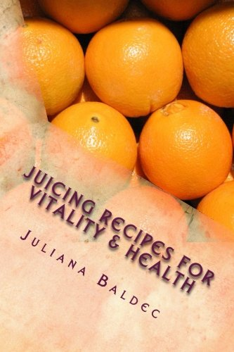 Juicing Recipes For Vitality & Health: Juicing Recipes For Energy - Blender Recipes For Juicing Vegetables & Fruits - Healthy Juicing Recipes (Juicing Blender Recipes) by Juliana Baldec
