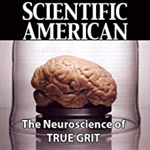 Scientific American: The Neuroscience of True Grit (       UNABRIDGED) by Gary Stix Narrated by Mark Moran