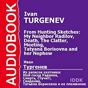From Hunting Sketches: My Neighbor Radilov, Death, The Clatter, Meeting, and Tatyana Borisovna and her Nephew [Russian Edition] | [Ivan Turgenev]