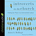 Introverts in the Church: Finding Our Place in an Extroverted Culture | Adam S. McHugh