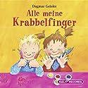 Alle meine Krabbelfinger Hörbuch von Dagmar Geisler Gesprochen von: Anja Niederfahrenhorst, Matthias Haase, Tanja Kuntze