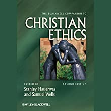 The Blackwell Companion to Christian Ethics Audiobook by Stanley Hauerwas, Samuel Wells Narrated by Mirron Willis, Brian Morris, Alexandra Shawnee