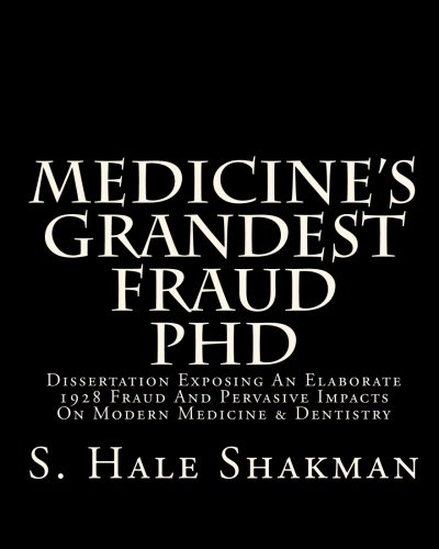 Medicine's Grandest Fraud PhD: Dissertation Exposing An Elaborate 1928 Fraud And Pervasive Impacts On Modern Medicine &a