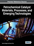 img - for Petrochemical Catalyst Materials, Processes, and Emerging Technologies (Advances in Chemical and Materials Engineering) book / textbook / text book