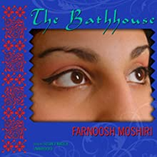 The Bathhouse (       UNABRIDGED) by Farnoosh Moshiri Narrated by Bernadette Dunne