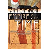 Empires of Time: Calendars, Clocks, and Cultures (Mesoamerican Worlds) ~ Anthony F. Aveni