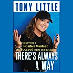 There's Always a Way: How to Develop a Positive Mindset and Succeed in Business and Life | Tony Little