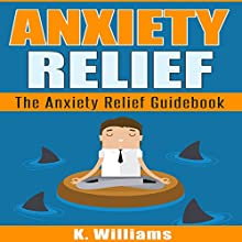 Anxiety Relief: The Guidebook: All About Anxiety, Book 3 | Livre audio Auteur(s) : K. Williams Narrateur(s) : Michael Hatak