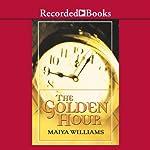 The Golden Hour   Maiya Williams