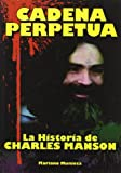 img - for CADENA PERPETUA. LA HISTORIA DE CHARLES MANSON book / textbook / text book