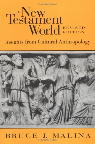 The New Testament World: Insights from Cultural Anthropology, Bruce J. Malina