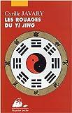 echange, troc Cyrille Javary - Les Rouages du Yi Jing : Eléments pour une lecture raisonnable du Classique des Changements