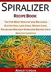 Spiralizer Recipe Book: The Top Most...