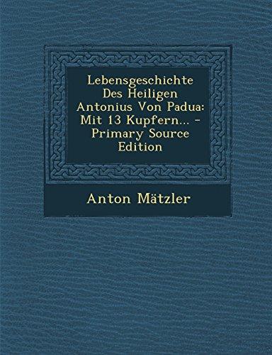 Lebensgeschichte Des Heiligen Antonius Von Padua: Mit 13 Kupfern... - Primary Source Edition