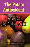 img - for The Potato Antioxidant: Alpha Lipoic Acid : A Health Learning Handbook book / textbook / text book