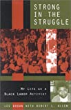 img - for Strong in the Struggle: My Life as a Black Labor Activist (Voices & Visions) book / textbook / text book