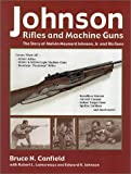 Johnson Rifles and Machine Guns: The Story of Melvin Maynard Johnson, Jr. and His Guns
