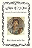 img - for A Mind of My Own: Memoir of Recovery from Aphasia by Harrianne Mills (2004-11-10) book / textbook / text book